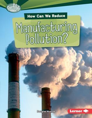 How Can We Reduce Manufacturing Pollution? Douglas Hustad