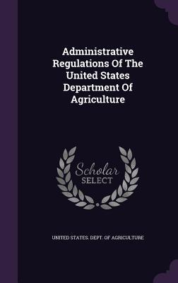 Administrative Regulations of the United States Department of Agriculture United States Dept of Agriculture