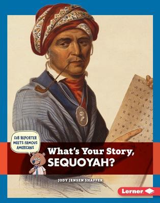 Whats Your Story, Sequoyah?  by  Jody Jensen Shaffer