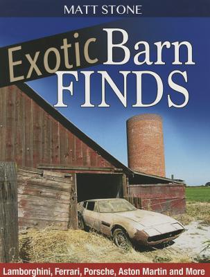 Exotic Barn Finds: Lamborghini, Ferrari, Porsche, Aston Martin and More  by  Matt Stone