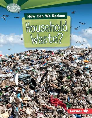 How Can We Reduce Household Waste? Mary K. Pratt