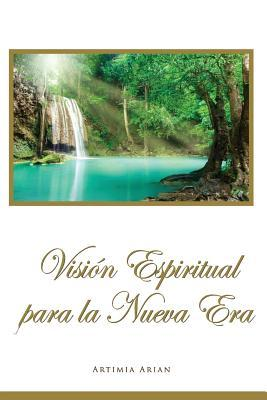 Vision Espiritual Para La Nueva Era Artimia Arian