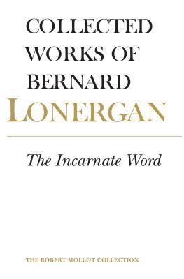 The Incarnate Word: The Collected Works of Bernard Lonergan, Volume 8  by  Bernard Lonergan
