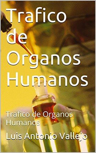Trafico de Organos Humanos: Trafico de Organos Humanos Luis Antonio Vallejo