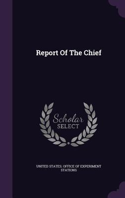 Report of the Chief  by  United States Office of Experiment Stat