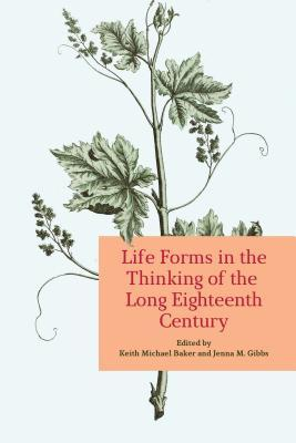 Life Forms in the Thinking of the Long Eighteenth Century Keith Baker