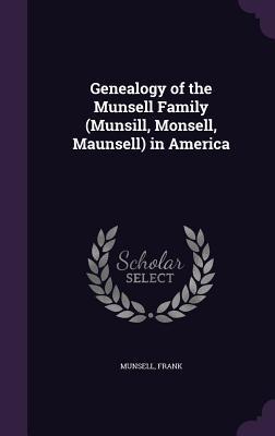Genealogy of the Munsell Family (Munsill, Monsell, Maunsell) in America Frank Munsell