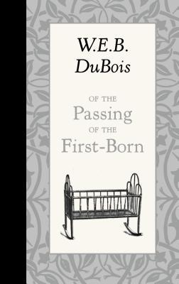 Of the Passing of the First-Born W.E.B. Du Bois
