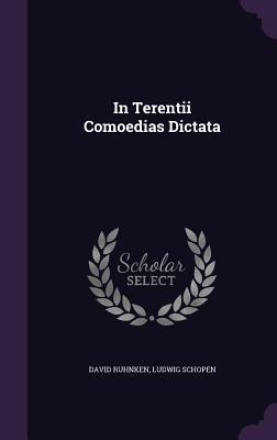 In Terentii Comoedias Dictata  by  David Ruhnken