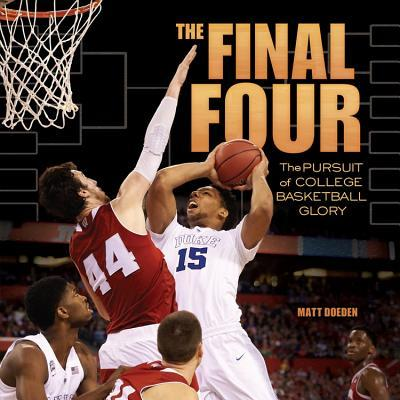 The Final Four: The Pursuit of College Basketball Glory  by  Matt Doeden