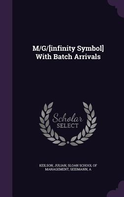 M/G/[Infinity Symbol] with Batch Arrivals  by  Julian Keilson