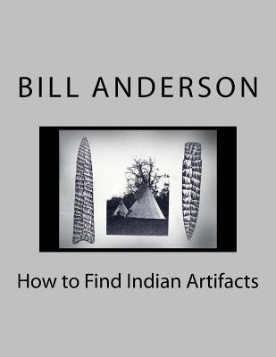 How to Find Indian Artifacts Bill Anderson