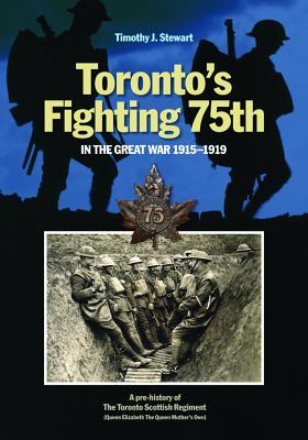 Toronto S Fighting 75th in the Great War: A Prehistory of the Toronto Scottish Regiment  by  Timothy J Stewart