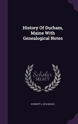History of Durham, Maine with Genealogical Notes Everett S Stackpole