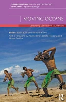 Moving Oceans: Celebrating Dance in the South Pacific  by  Ralph Buck