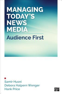 Managing Today S News Media: Audience First Samir A Husni