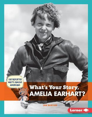 Whats Your Story, Amelia Earhart?  by  Jen Barton
