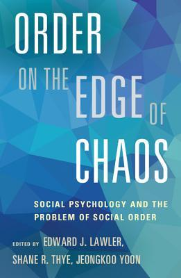Order on the Edge of Chaos: Social Psychology and the Problem of Social Order  by  Edward J. Lawler
