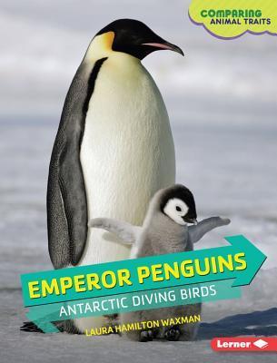 Emperor Penguins: Antarctic Diving Birds  by  Laura Hamilton Waxman