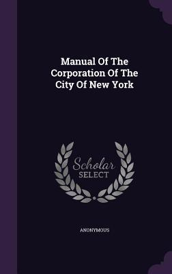 Manual of the Corporation of the City of New York Anonymous