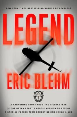 Legend: The Incredible Story of Green Beret Sergeant Roy Benavidezs Heroic Mission to Rescue a Special Forces Team Caught Behind Enemy Lines  by  Eric Blehm