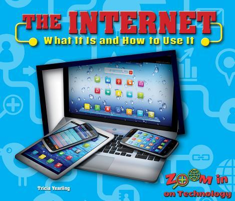 The Internet: What It Is and How to Use It  by  Tricia Yearling