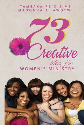 73 Creative Ideas for Womens Ministry  by  Tameaka Reid Sims