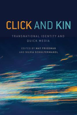 Click and Kin: Transnational Identity and Quick Media  by  May Friedman