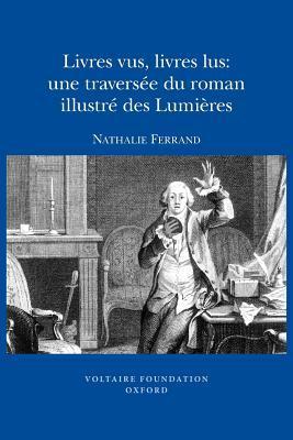 Livres Vus, Livres Lus: Une Traversee Du Roman Illustre Des Lumieres Nathalie Ferrand