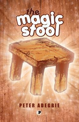 The Magic Stool  by  Peter Adegbie
