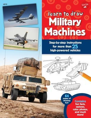 Learn to Draw Military Machines: Step-By-Step Instructions for More Than 25 High-Powered Vehicles  by  Walter Foster Creative Team