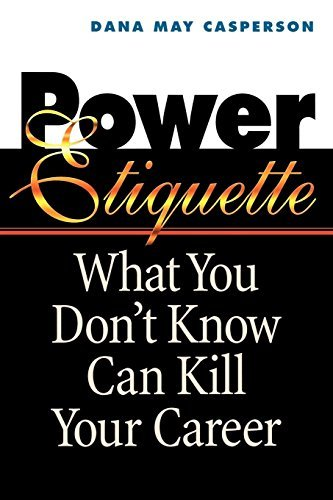 Power Etiquette: What You Dont Know Can Kill Your Career  by  Dana May Casperson
