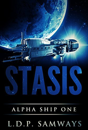 Stasis (Alpha Ship One #1)  by  L.D.P. Samways