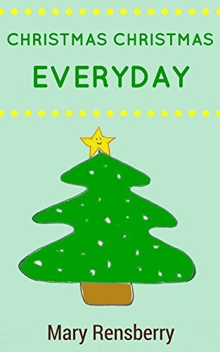 Christmas Christmas Everyday  by  Mary Rensberry