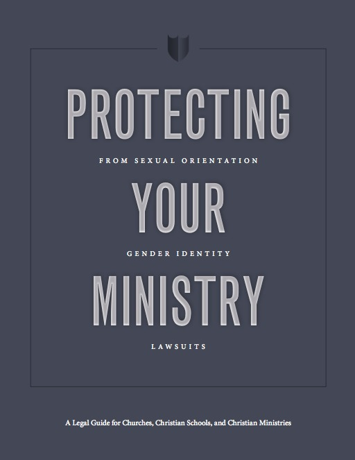Protecting Your Ministry from Sexual Orientation and Gender Identity Lawsuits: A Legal Guide for Churches, Christian Schools, and Christian Ministries  by  Alliance Defending Freedom