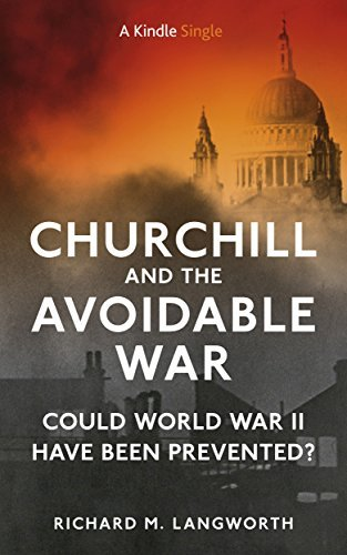 Churchill And The Avoidable War: Could World War II Have Been Prevented? (Kindle Single) (B017HEGQEU)  by  Richard Langworth