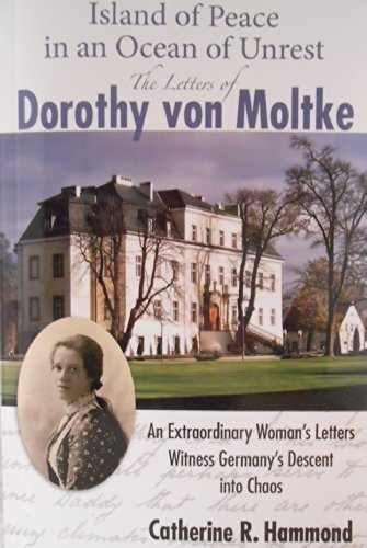 Island of Peace in an Ocean of Unrest : The Letters of Dorothy von Moltke Catherine R. Hammond