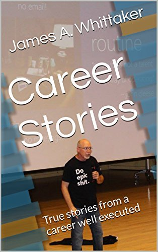 Career Stories: True stories from a career well executed  by  James A. Whittaker