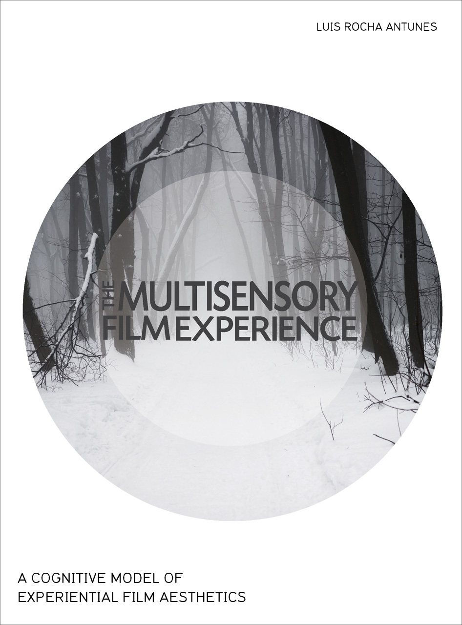 The Multisensory Film Experience: A Cognitive Model of Experiental Film Aesthetics Luis Rocha Antunes
