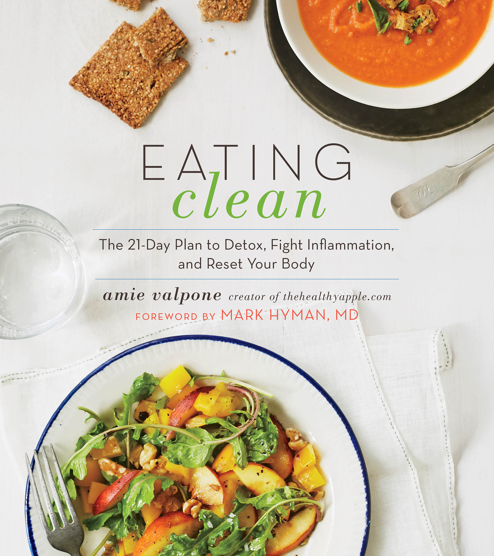 Eating Clean: The 21-Day Plan to Detox, Fight Inflammation, and Reset Your Body  by  Amie Valpone