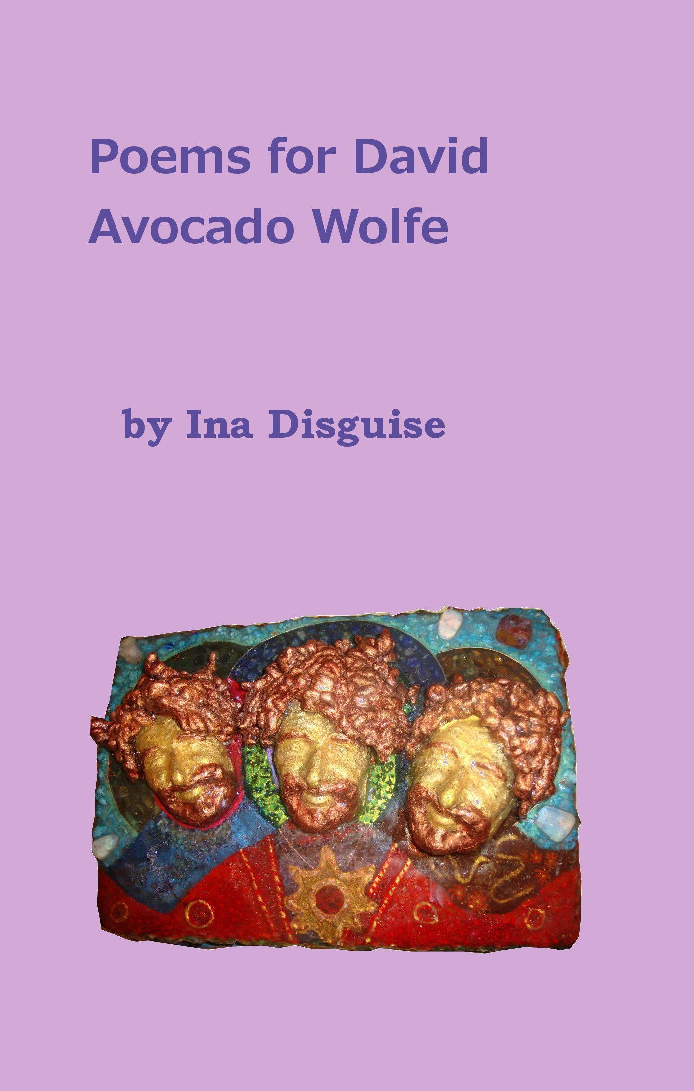 Poems for David Avocado Wolfe  by  Ina Disguise