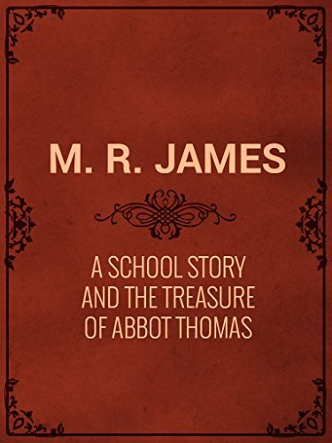 M. R. James: «A School Story» and «The Treasure of Abbot Thomas»: M. R. James: «A School Story» and «The Treasure of Abbot Thomas»  by  M.R. James