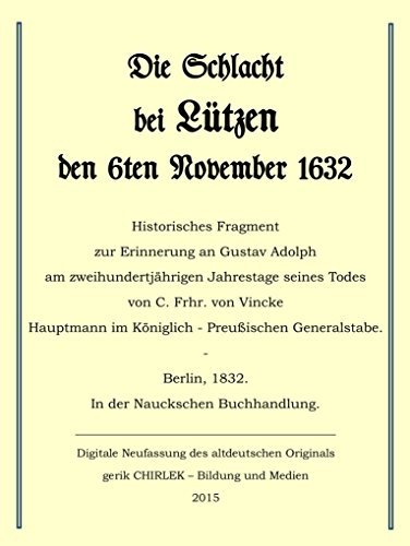Die Schlacht bei Lützen den 6ten November 1632.: Historisches Fragment zur Erinnerung an Gustav Adolph am zweihundertjährigen Jahrestage seines Todes  by  C. Freiherr von Vincke