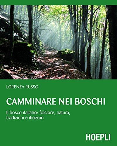 Camminare nei boschi: Il bosco italiano: folclore, natura, tradizioni e itinerari  by  Lorenza Russo