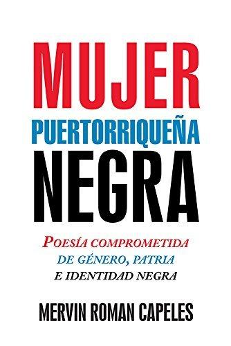 Mujer puertorriqueña negra: Poesía comprometida de género, patria e identidad negra Mervin Roman Capeles