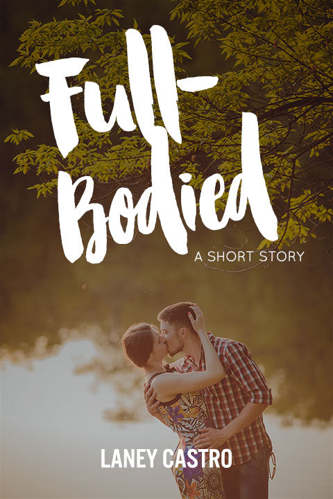 Full-Bodied, a short story  by  Laney Castro