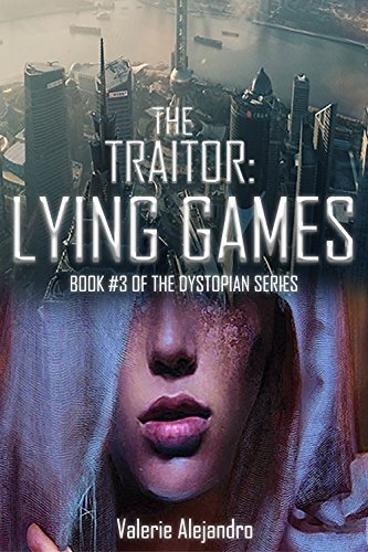 LYING GAMES: BOOK #3 OF THE DYSTOPIAN SERIES  by  Valerie Alejandro