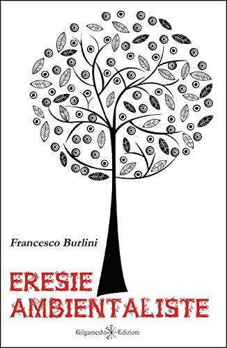 Eresie ambientaliste  by  Francesco Burlini