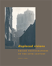 Displaced Visions: emigre photographers of the 20th century Nissan Perez
