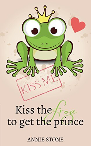 Kiss the frog to get the prince  by  Annie Stone